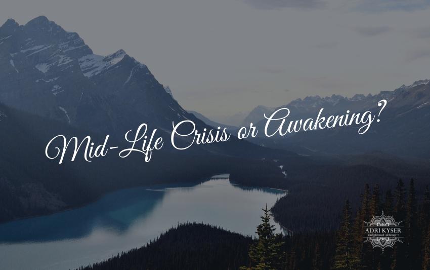 Mid-Life Crisis or Awakening?