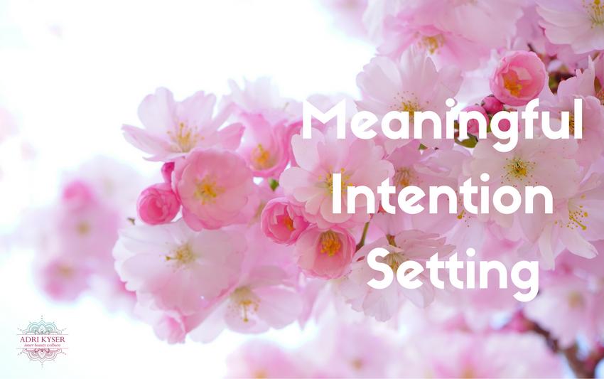 Meaningful Intention Setting | Adri Kyser