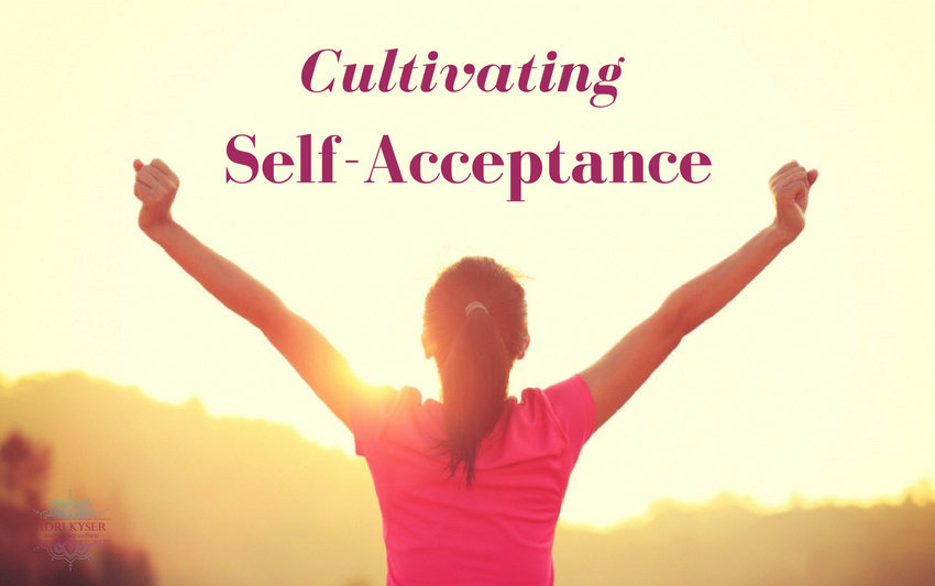 Cultivating Self-Acceptance | Adri Kyser