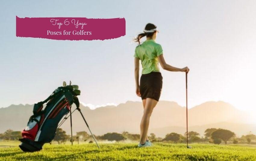 Top 6 Yoga Poses For Golfers - Adri Kyser